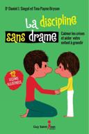 La discipline sans drame : calmer les crises et aider votre enfant à grandir : 12 leçons illustrées