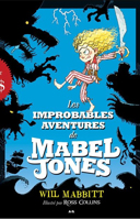 Les improbables aventures de Mabel Jones /