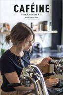 Caféine : lieux & artisans d'ici /