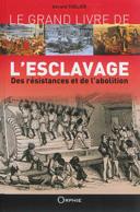 Le grand livre de l'esclavage, des résistances et de l'abolition